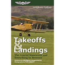 Takeoffs and Landings: The Crucial Maneuvers & Everything in Between: The Crucial Maneuvers and Everything in Between