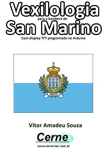Vexilologia para a bandeira de San Marino Com display TFT programado no Arduino (Portuguese Edition) (Marine Display)