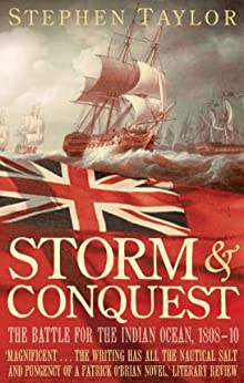 Storm and Conquest: The Battle for the Indian Ocean, 1808-10 by [Taylor, Stephen]