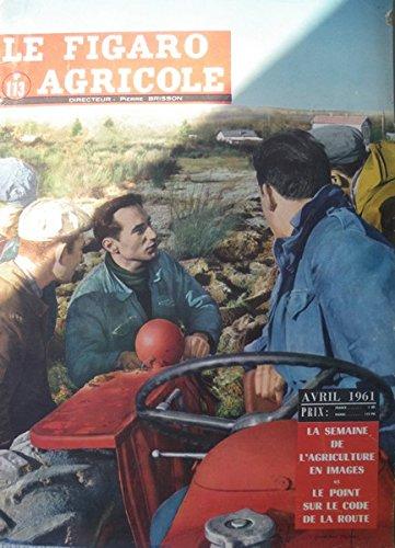 FIGARO AGRICOLE [No 113] du 01/04/1961 La semaine de l'agriculture en images et le point sur le code de la route
