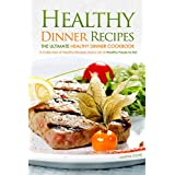 Healthy Dinner Recipes - The Ultimate Healthy Dinner Cookbook: A Collection of Healthy Recipes and a List of Healthy Foods to Eat (English Edition)