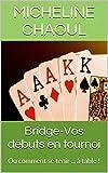 Telecharger Livres Bridge Vos debuts en tournoi Ou comment se tenir a table (PDF,EPUB,MOBI) gratuits en Francaise