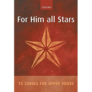 For Him all Stars: 15 Carols for Upper Voices: Vocal Score