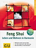 Feng Shui - Leben und Wohnen in Harmonie: Wohnräume planen und einrichten. Test: Wie energiereich ist Ihre Wohnung. Störende Einflüsse schnell korrigieren (GU Körper & Seele Ratgeber Gesundheit) -