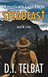 STEADFAST Book One: America's Last Days (The Steadfast Series 1) (English Edition)