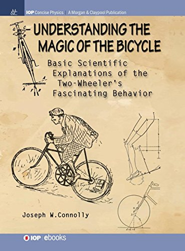 Understanding the Magic of the Bicycle: Basic scientific explanations to the two-wheeler's mysterious and fascinating behavior (Iop Concise Physics) por Joseph W Connolly