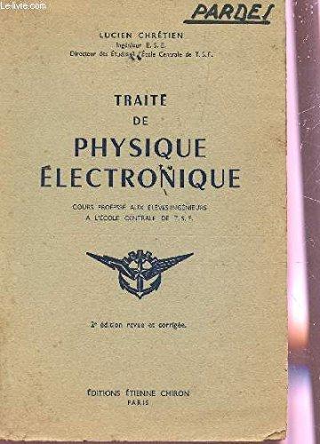 Traité de physique électronique, destiné aux élèves-ingénieurs à l'école centrale de T.S.F. (énergie/ relativité - théorie atomique/ radioactivité - cathodes/ photoélectricité - ionosation ….).