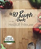80 Rezepte und Snacks mit der Heißluft Friteuse: Einfach. Kalorienarm. Lecker.