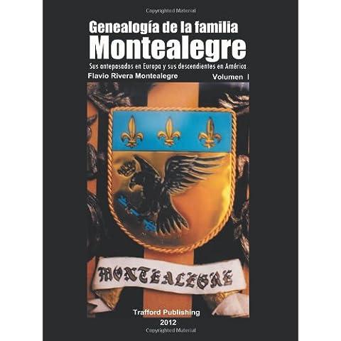 Genealogia de La Familia Montealegre: Sus Antepasados En Europa y Sus Descendientes En America