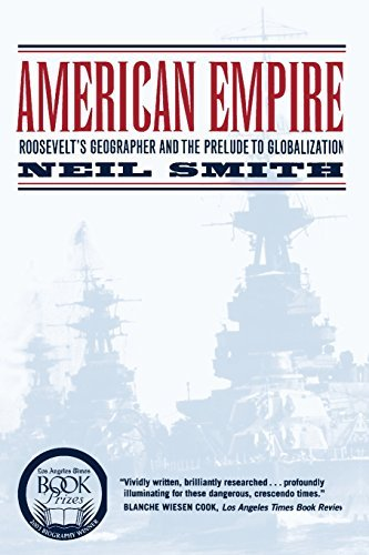 American Empire: Roosevelt's Geographer and the Prelude to Globalization (California Studies in Critical Human Geography Book 9) (English Edition)