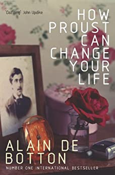 How Proust Can Change Your Life (English Edition) von [de Botton, Alain]