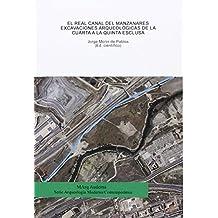 El Real Canal del Manzanares: excavaciones arqueológicas de la Cuarta a la Quinta Esclusa