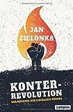 Konterrevolution: Der Rückzug des liberalen Europa - Jan Zielonka