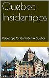 Quebec Insidertipps: Reisetipps für Genießer in Quebec (TravelWorldOnline Insidertipps 6)