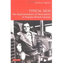 Typical Men: The Representation of Masculinity in Popular British Cinema (Cinema and Society)