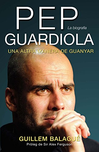 Pep Guardiola (Catalan Edition) por Guillem Balagué