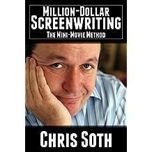 Million-Dollar Screenwriting: The Mini-Movie Method (English Edition)