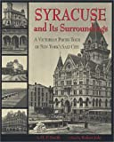 syracuse and its surroundings a victorian photo tour of new york s salt city by h p smith 2002 09 10