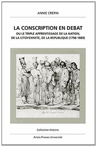 La conscription en débat ou Le triple apprentissage de la nation, de la citoyenneté, de la République : 1798-1889 par Annie Saliget