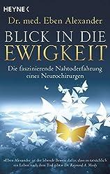 Blick in die Ewigkeit: Die faszinierende Nahtoderfahrung eines Neurochirurgen by Eben Alexander (2016-04-11)
