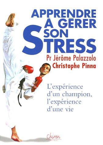 Apprendre  grer son stress : L'exprience d'un champion, l'exprience d'une vie