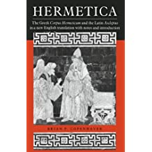 Hermetica: The Greek Corpus Hermeticum and the Latin Asclepius in a New English Translation: With Notes and Introduction