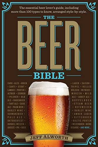 The Beer Bible: The Essential Beer Lover's Guide por Jeff Alworth