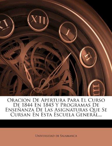 Oracion De Apertura Para El Curso De 1844 En 1845 Y Programas De Enseñanza De Las Asignaturas Que Se Cursan En Esta Escuela General...