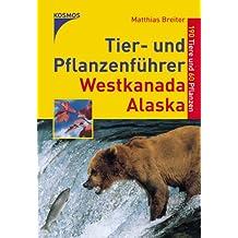 Tier- und Pflanzenführer Westkanada /Alaska: 190 Tiere und 60 Pflanzen