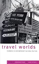 Travel Worlds: Journeys in Contemporary Cultural Politics
