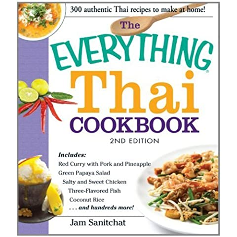 The Everything Thai Cookbook: Includes Red Curry with Pork and Pineapple, Green Papaya Salad, Salty and Sweet Chicken, Three-Flavored Fish, Coconut Rice, and hundreds more! by Sanitchat, Jam (2013) Paperback