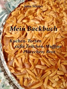 Mein Backbuch - Kuchen  Torten  süße Teilchen  Muffins  Plätzchen  Brot