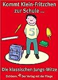 Kommt klein Fritzchen zur Schule ... : die klassischen Jungs-Witze. -