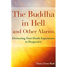 The Buddha in Hell and Other Alarms: Distressing Near-Death Experiences in Perspective (English Edition)