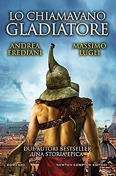 Lo chiamavano Gladiatore di [Frediani, Andrea, Lugli, Massimo]
