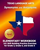 TEXAS LANGUAGE ARTS Synonyms and Antonyms Elementary Workbook: 101 Skill-Building Practice Exercises for Grade 3, Grade 4, and Grade 5 by Test Master Press (2013-11-13)...