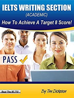 IELTS Writing Section - How To Achieve A Target 8 Score (Academic) (English Edition) par [Dickeson, Timothy]