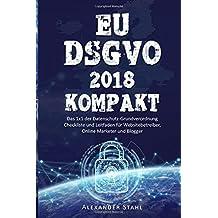 EU DSGVO 2018 KOMPAKT - Das 1x1 der Datenschutz-Grundverordnung, Checkliste und