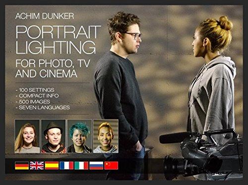 Portrait Lighting for Photo, TV and Cinema: 100 Aufbauten - kompakte Infos - 500 Fotos - sieben Sprachen -