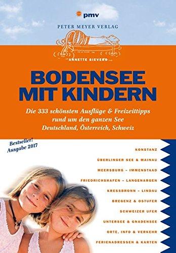 Bodensee mit Kindern: Die 333 schönsten Ausflüge & Freizeittipps rund um den ganzen See (Freizeiführer mit Kindern)