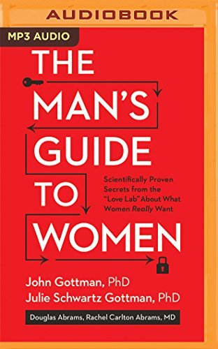 The Man's Guide to Women: Scientifically Proven Secrets from the Love Lab About What Women Really Want by John M. Gottman Ph.D. (2016-04-19)