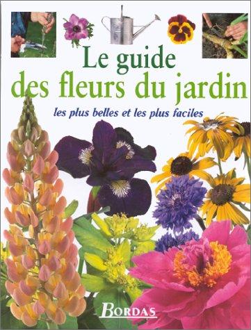 Le guide des fleurs du jardin. Les plus belles et les plus faciles