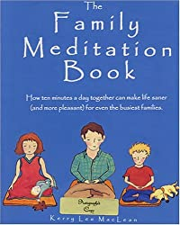 The Family Meditation Book: How Ten Minutes A Day Can Make Life Saner And More Pleasant For Even The Busiest Families