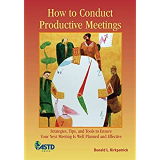 How to Conduct Productive Meetings: Strategies, Tips, and Tools to Ensure Your Next Meeting Is Well Planned and Effective
