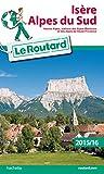 Guide du Routard Isère, Alpes du Sud 2015/16: Hautes-Alpes, stations des Alpes-Maritimes et Alpes de Haute-Provence...