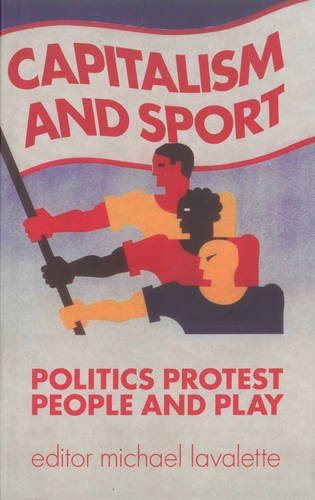 Capitalism and Sport: Politics, Protest, People and Play