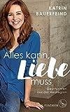 'Alles kann, Liebe muss: Geschichten aus...' von 'Katrin Bauerfeind'