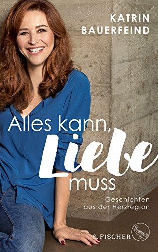 Buchseite und Rezensionen zu 'Alles kann, Liebe muss: Geschichten aus der Herzregion' von Katrin Bauerfeind