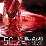 50 Tantriques sons de sexe – L'intimité musique sensuelle de massage érotique, bande son tantra de sexe, jeux érotiques, nuances de gris, préliminaires