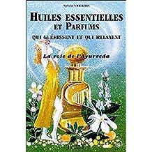 Huiles essentielles et parfums qui guérissent
